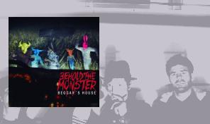 Beggar's House: 'Behold the monster'