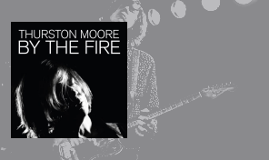 Thurston Moore: 'By The Fire'